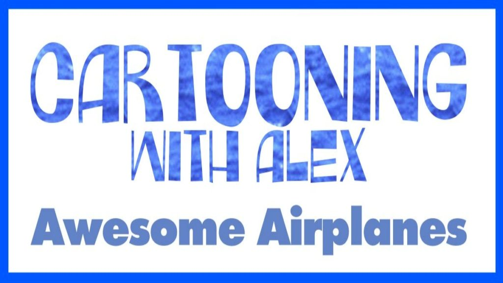 Cartooning With Alex Awesome Airplanes