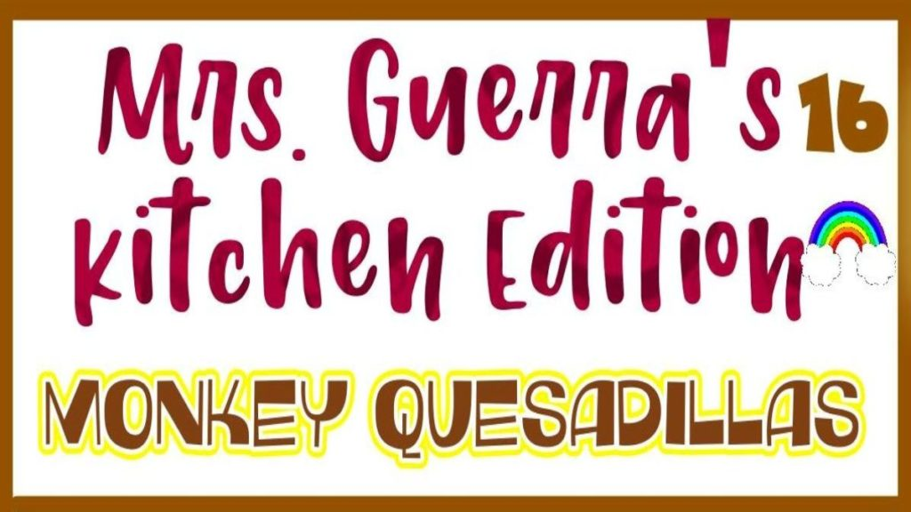 Mrs. Guerra Monkey Quesadillas
